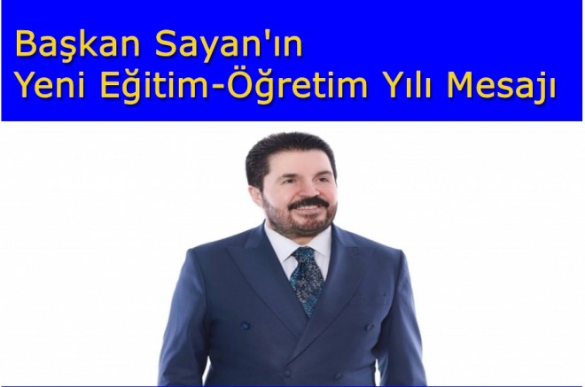 Başkan Sayan'ın Yeni Eğitim-Öğretim Yılı Mesajı