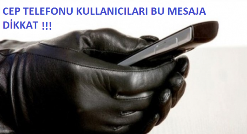 CEP TELEFONU KULLANICILARI BU MESAJA DİKKAT !!!