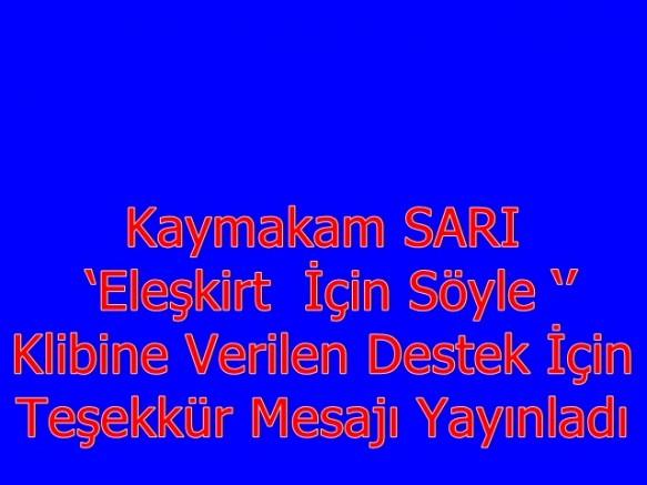 Kaymakam SARI 'Eleşkirt  İçin Söyle ''Klibine Verilen Destek İçin Teşekkür Mesajı Yayınladı